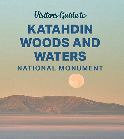 Visitors Guide to Katahdin Woods & Waters National Monument