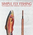 Simple Fly Fishing - Techniques for Tenkara and Rod and Reel by Yvon Chouinard