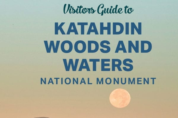 Katahdin Woods and Waters Visitors Guide